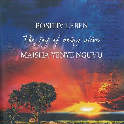 Positiv Leben, The joy of being alive, Maisha Yenye Nguvu